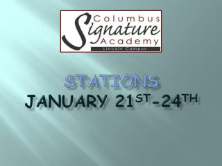 Stations  January 21 st -24 th
