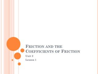 Friction and the Coefficients of  Friction