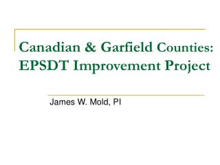 Canadian  Garfield Counties:  EPSDT Improvement Project