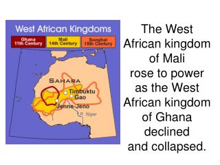 The West African kingdom of Mali rose to power as the West African kingdom of Ghana declined