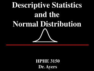 Descriptive Statistics  and the Normal Distribution