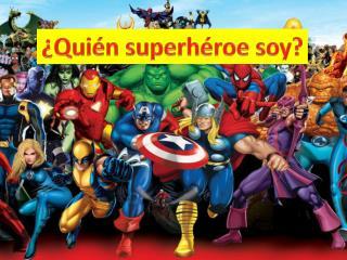 ¿ Quién superhéroe soy ?