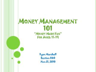 "Money Management 101 ""Money Made Fun"" For Ages: 11-19"
