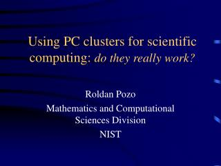 Using PC clusters for scientific computing:  do they really work?