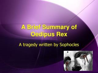 A Brief Summary of Oedipus Rex