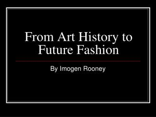 From Art History to Future Fashion