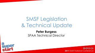 SMSF Legislation  & Technical Update