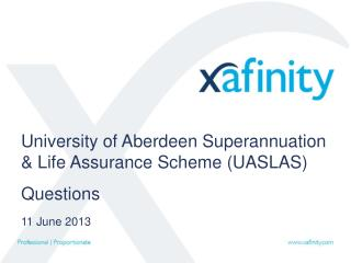 University of Aberdeen Superannuation & Life Assurance Scheme (UASLAS) Questions 11 June 2013