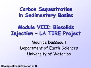 Carbon Sequestration in Sedimentary Basins Module VIII: Biosolids Injection – LA TIRE Project