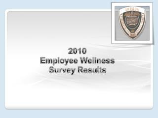 2010 Employee Wellness  Survey Results