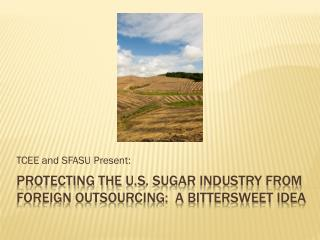 Protecting the  u.S . sugar industry from foreign outsourcing:  a bittersweet idea