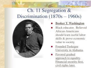 Ch. 11 Segregation & Discrimination (1870s – 1960s)