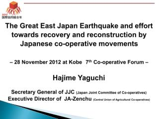 Hajime  Yaguchi Secretary General of JJC  (Japan Joint Committee of Co-operatives)