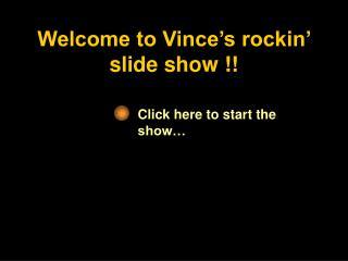 Welcome to Vince's rockin' slide show !!