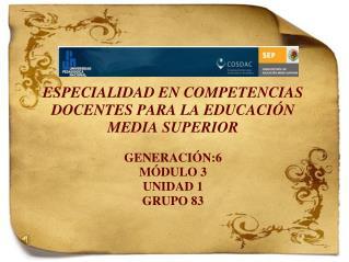 ESPECIALIDAD EN COMPETENCIAS DOCENTES PARA LA EDUCACIÓN  MEDIA SUPERIOR GENERACIÓN:6 MÓDULO 3