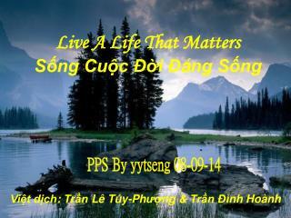 Live A Life That Matters  Sống Cuộc Đ ờ i Đ á ng Sống