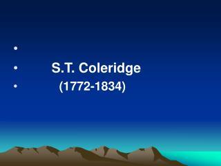 S.T. Coleridge             (1772-1834)