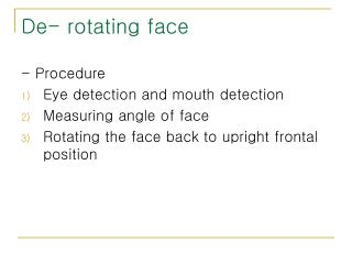 De- rotating face
