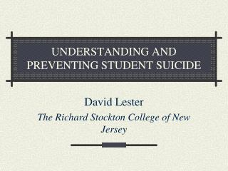 UNDERSTANDING AND PREVENTING STUDENT SUICIDE