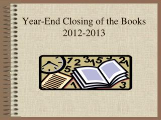 Year-End Closing of the Books 2012-2013