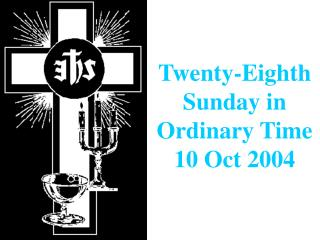 Twenty-Eighth Sunday in Ordinary Time  10 Oct 2004