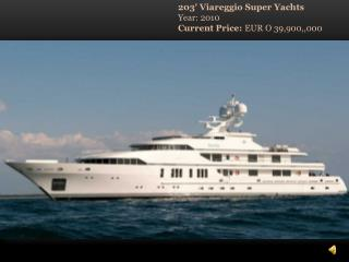 203' Viareggio Super Yachts Year: 2010 Current Price:  EUR O 39,900,,000