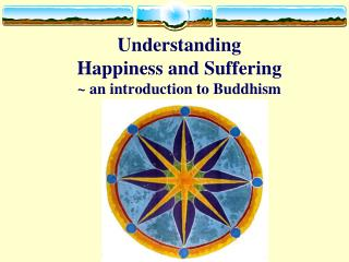 Understanding  Happiness and Suffering ~ an introduction to Buddhism