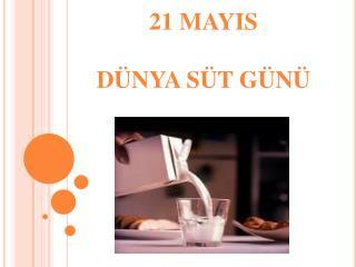 21 MAYIS  D�NYA S�T G�N�