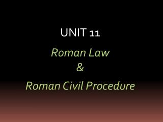 UNIT 11 Roman Law & Roman Civil Procedure