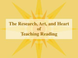 The Research, Art, and Heart of  Teaching Reading