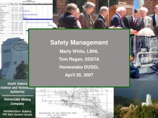 Safety Management Marty White, LBNL Tom Regan, SDSTA Homestake DUSEL April 20, 2007