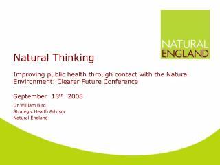 Dr William Bird  Strategic Health Advisor  Natural England