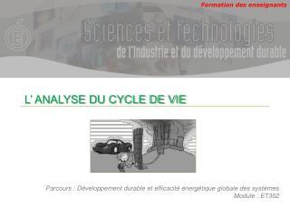 L' ANALYSE DU CYCLE DE VIE