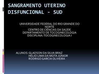 SANGRAMENTO UTERINO DISFUNCIONAL - SUD