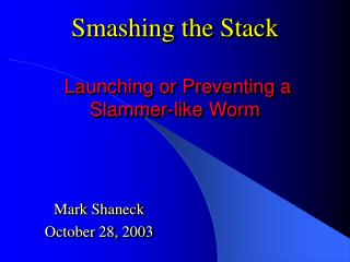 Smashing the Stack   Launching or Preventing a  Slammer-like Worm