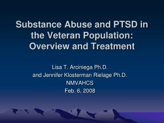 Substance Abuse and PTSD in the Veteran Population:  Overview and Treatment