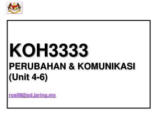 KOH3333 PERUBAHAN & KOMUNIKASI (Unit 4-6) rosli8@pd.jaring.my