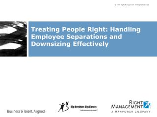 Treating People Right: Handling Employee Separations and Downsizing Effectively
