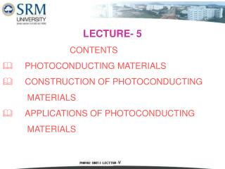 LECTURE- 5 			CONTENTS  	PHOTOCONDUCTING MATERIALS      CONSTRUCTION OF PHOTOCONDUCTING