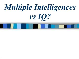 Multiple Intelligences  vs IQ?