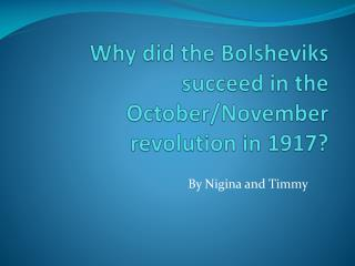Why did the Bolsheviks succeed in the October/November revolution in 1917?