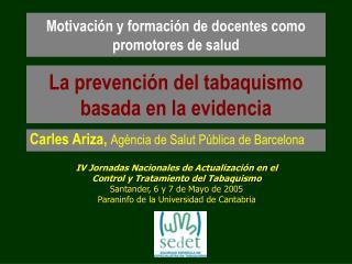 IV Jornadas Nacionales de Actualizaci n en el  Control y Tratamiento del Tabaquismo Santander, 6 y 7 de Mayo de 2005 Par