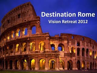 Destination Rome Vision Retreat 2012
