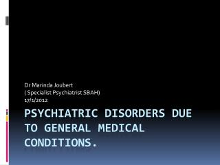 Psychiatric disorders due to General Medical Conditions.
