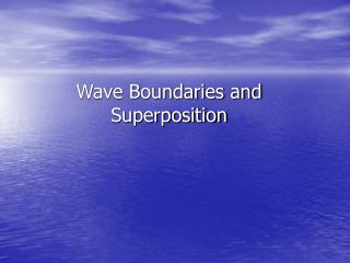 Wave Boundaries and Superposition