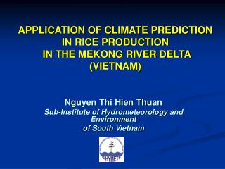 APPLICATION OF CLIMATE PREDICTION IN RICE PRODUCTION  IN THE MEKONG RIVER DELTA (VIETNAM)
