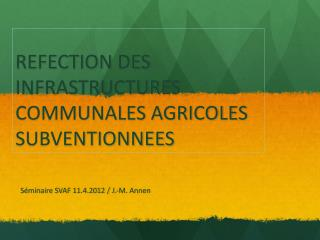 REFECTION DES INFRASTRUCTURES COMMUNALES AGRICOLES SUBVENTIONNEES
