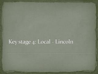 Key stage 4: Local - Lincoln