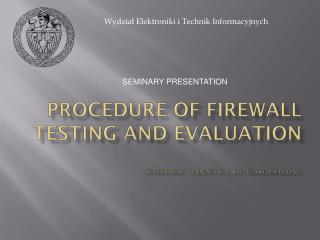 Procedure  of Firewall  testing  and  evaluation Supervisor Zbigniew  A.  Kotulski ,  Ph.D.,D.Sc .