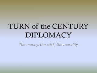 TURN of the CENTURY DIPLOMACY